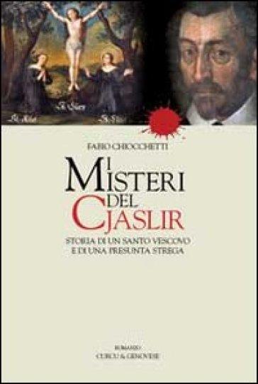 I misteri del Cjaslir. Storia di un santo vescovo e di una presunta strega. Ediz. multilingue - Fabio Chiocchetti |