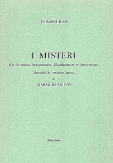 I misteri («De Mysteriis Aegyptorum, Chaldeorum et Assyrorum») secondo la versione latina di Marsilio Ficino - Giamblico |