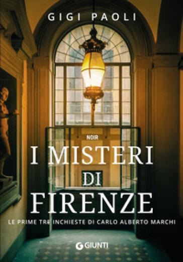 I misteri di Firenze. Le prime tre inchieste di Carlo Alberto Marchi - Gigi Paoli | Ericsfund.org
