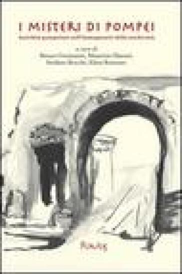 I misteri di Pompei. Antichità pompeiane nell'immaginario della modernità - R. Cremante |