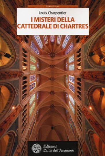 I misteri della cattedrale di Chartres - Louis Charpentier   Thecosgala.com