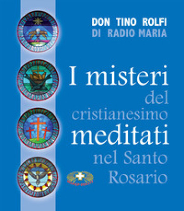 I misteri del cristianesimo meditati nel santo rosario - Tino Rolfi | Kritjur.org