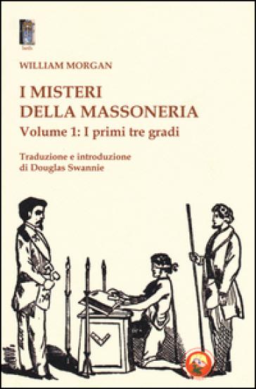 I misteri della massoneria. 1.I primi tre gradi - William Morgan | Kritjur.org