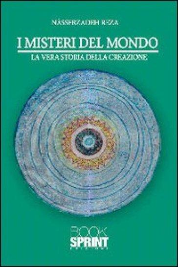 I misteri del mondo. La vera storia della creazione - Reza Nasserzadeh |