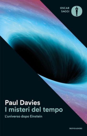 I misteri del tempo. L'universo dopo Einstein - Paul Davies | Rochesterscifianimecon.com