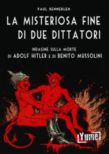 La misteriosa fine di due dittatori. Indagine sulla morte di Adolf Hitler e di Benito Mussolini - Paul Benneklen | Kritjur.org