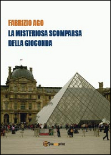 La misteriosa scomparsa della Gioconda - Fabrizio Ago |