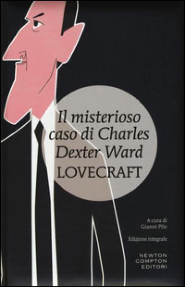 Il misterioso caso di Charles Dexter Ward. Ediz. integrale - Howard Phillips Lovecraft |