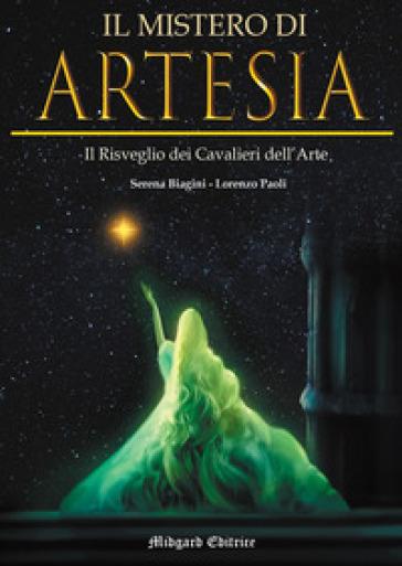 Il mistero di Artesia. Il risveglio dei Cavalieri dell'Arte - Serena Biagini |