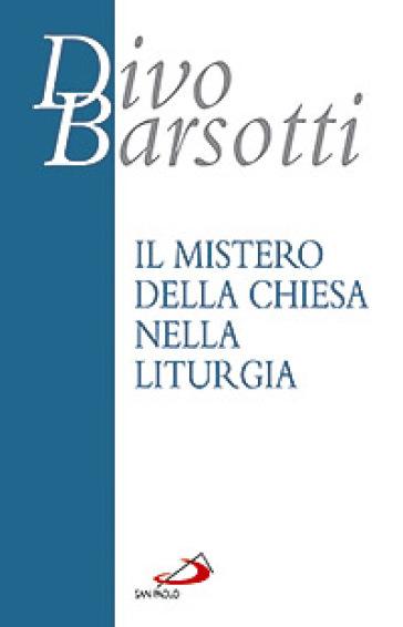 Il mistero della Chiesa nella liturgia - Divo Barsotti  