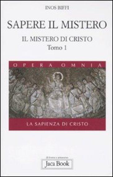 Il mistero di Cristo. La sapienza di Cristo. 1.Sapere il mistero - Inos Biffi |