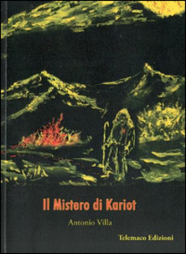 Il mistero di Kariot. Ediz. multilingue - Antonio Villa  