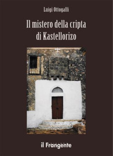 Il mistero della cripta di Kastellorizo - Luigi Ottogalli |