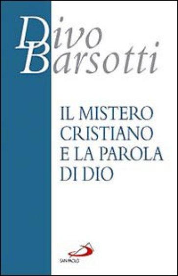 Il mistero cristiano e la parola di Dio - Divo Barsotti |