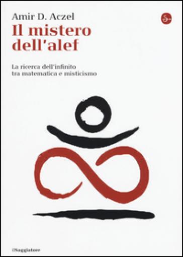 Il mistero dell'alef. La ricerca dell'infinito tra matematica e misticismo - Amir D. Aczel | Ericsfund.org