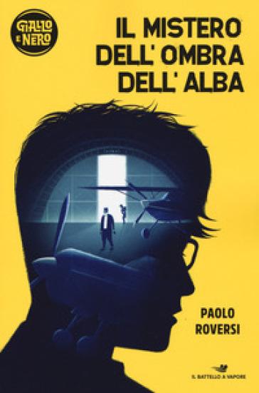 Il mistero dell'ombra dell'alba - Paolo Roversi |