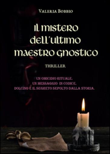 Il mistero dell'ultimo maestro gnostico - Valeria Bobbio |