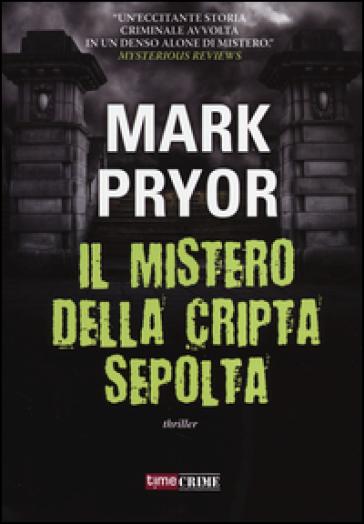 Il mistero della cripta sepolta - Mark Pryor |