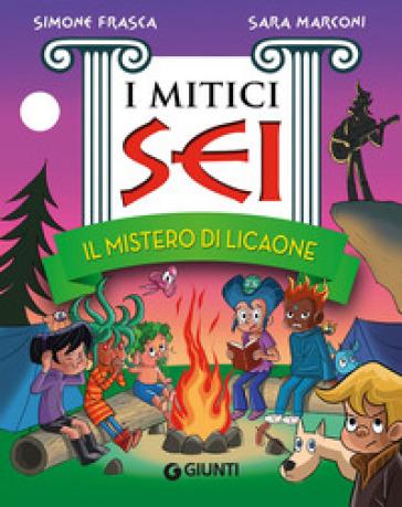Il mistero di Licaone. I mitici sei - Simone Frasca  