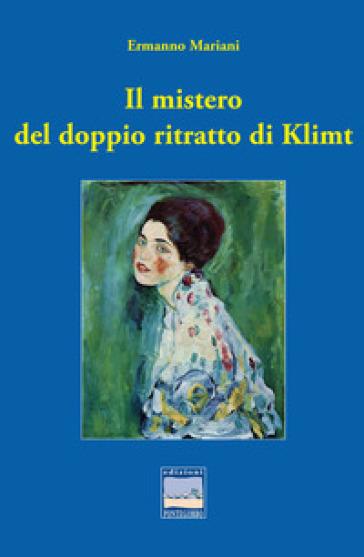 Il mistero del doppio ritratto di Klimt - Ermanno Mariani pdf epub