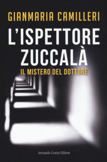 Il mistero del dottore. L'ispettore Zuccalà - Gianmaria Camilleri |