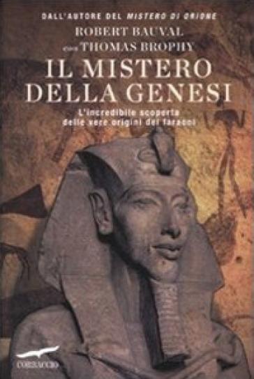 Il mistero della genesi. L'incredibile scoperta delle vere origini dei faraoni - Thomas Brophy  