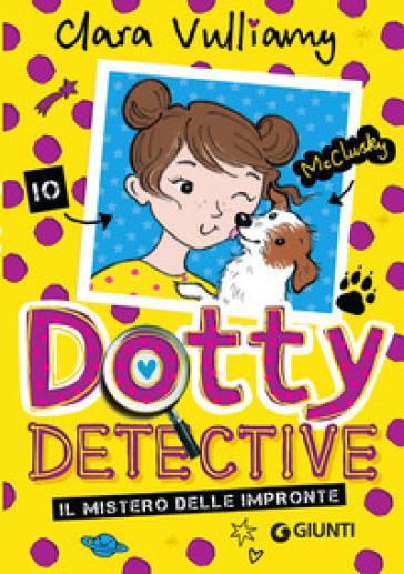 Il mistero delle impronte. Dotty detective - Clara Vulliamy  