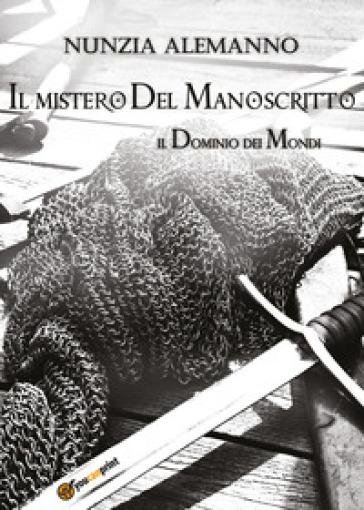 Il mistero del manoscritto. Il dominio dei mondi - Nunzia Alemanno |
