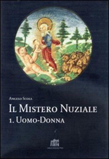 Il mistero nuziale. 1.Uomo-donna - Angelo Scola |