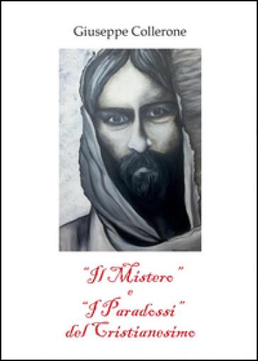 Il «mistero» e i «paradossi» del cristianesimo - Giuseppe Collerone |