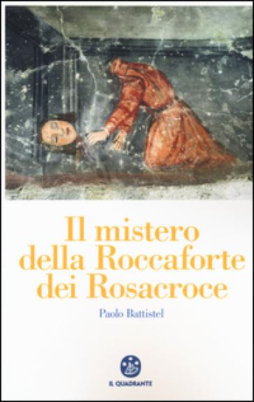 Il mistero della roccaforte dei Rosacroce - Paolo Battistel pdf epub