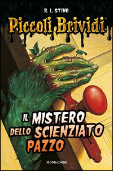 Il mistero dello scienziato pazzo. Piccoli brividi - Robert Lawrence Stine |