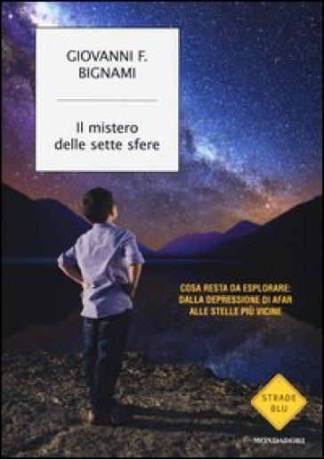 Il mistero delle sette sfere. Cosa resta da esplorare: dalla depressione di Afar alle stelle più vicine - Giovanni F. Bignami pdf epub
