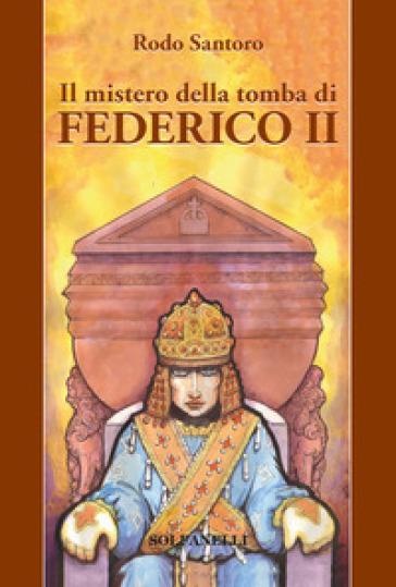 Il mistero della tomba di Federico II - Rodo Santoro   Rochesterscifianimecon.com