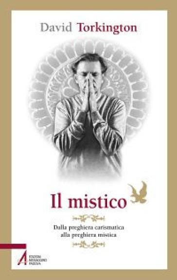 Il mistico. Dalla preghiera carismatica alla preghiera mistica - David Torkington pdf epub