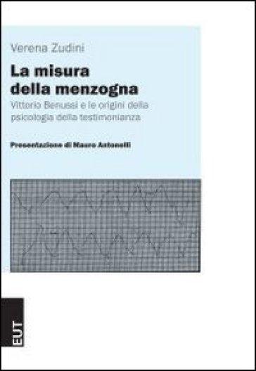 La misura della menzogna. Vittorio Benussi e le origini della psicologia della testimonianza - Mauro Antonelli   Jonathanterrington.com