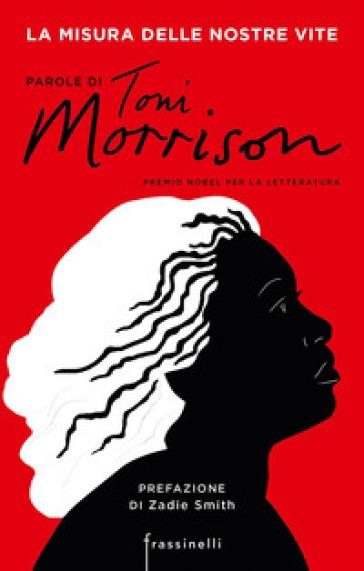 La misura delle nostre vite. Parole di Toni Morrison - Toni Morrison  