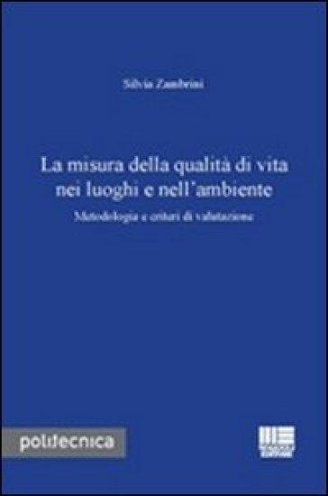 La misura della qualità di vita nei luoghi e nell'ambiente. Metodologia e criteri di valutazione - Silvia Zambrini |
