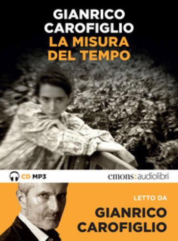 La misura del tempo letto da Gianrico Carofiglio. Audiolibro. CD Audio formato MP3 - Gianrico Carofiglio |