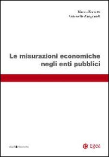 Le misurazioni economiche negli enti pubblici - Antonello Zangrandi |