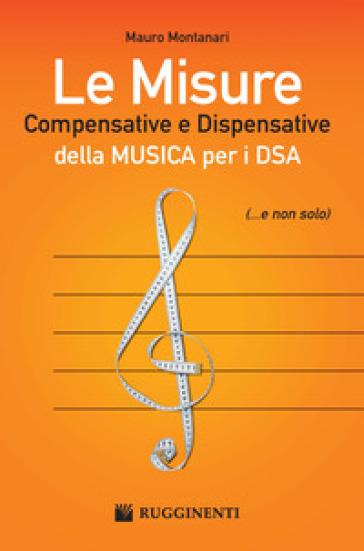 Le misure compensative e dispensative della musica per i DSA - Mauro Montanari |