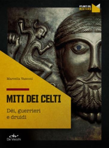 I miti dei celti. Dei, guerrieri e druidi - Marcella Vasconi |