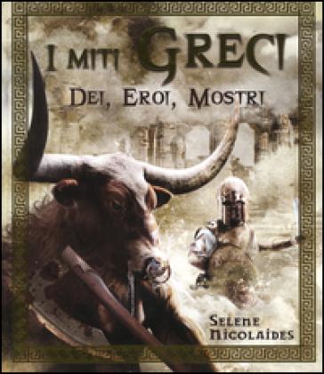 I miti greci. Dei, eroi, mostri - Selene Nicolaides  