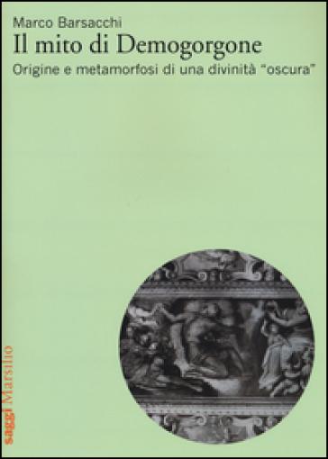 Il mito di Demogorgone. Origine e metamorfosi di una divinità «oscura» - Marco Barsacchi |