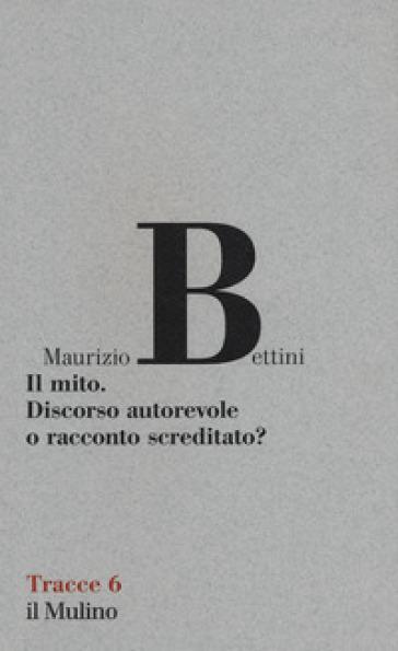Il mito. Discorso autorevole o racconto screditato? - Maurizio Bettini  