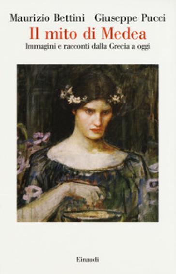 Il mito di Medea. Immagini e racconti dalla Grecia a oggi - Maurizio Bettini pdf epub