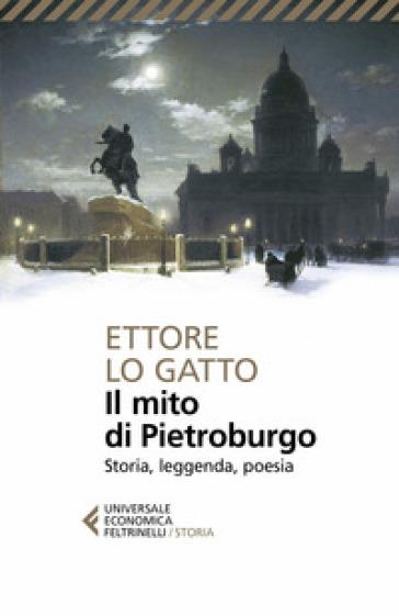 Il mito di Pietroburgo. Storia, leggenda, poesia - Ettore Lo Gatto | Rochesterscifianimecon.com