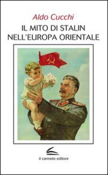 Il mito di Stalin nell'Europa orientale - Aldo Cucchi |