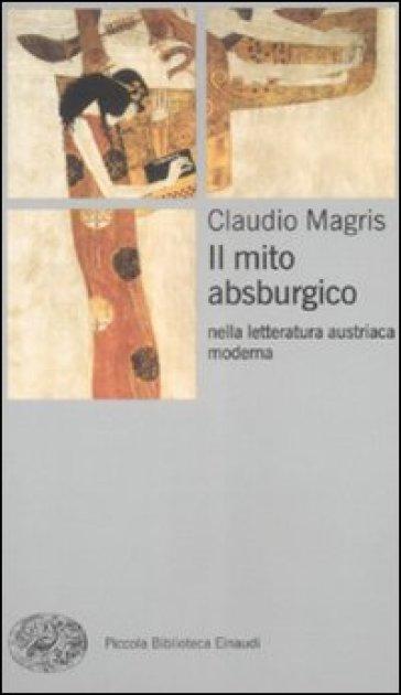 Il mito absburgico nella letteratura austriaca moderna - Claudio Magris pdf epub