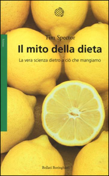 Il mito della dieta. La vera scienza dietro a ciò che mangiamo - Tim Spector   Rochesterscifianimecon.com